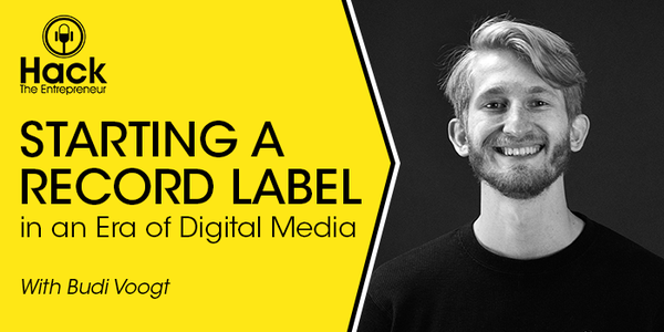 Hack The Entrepreneur Podcast: How To Start A Record Label (And My Business Philosophy)